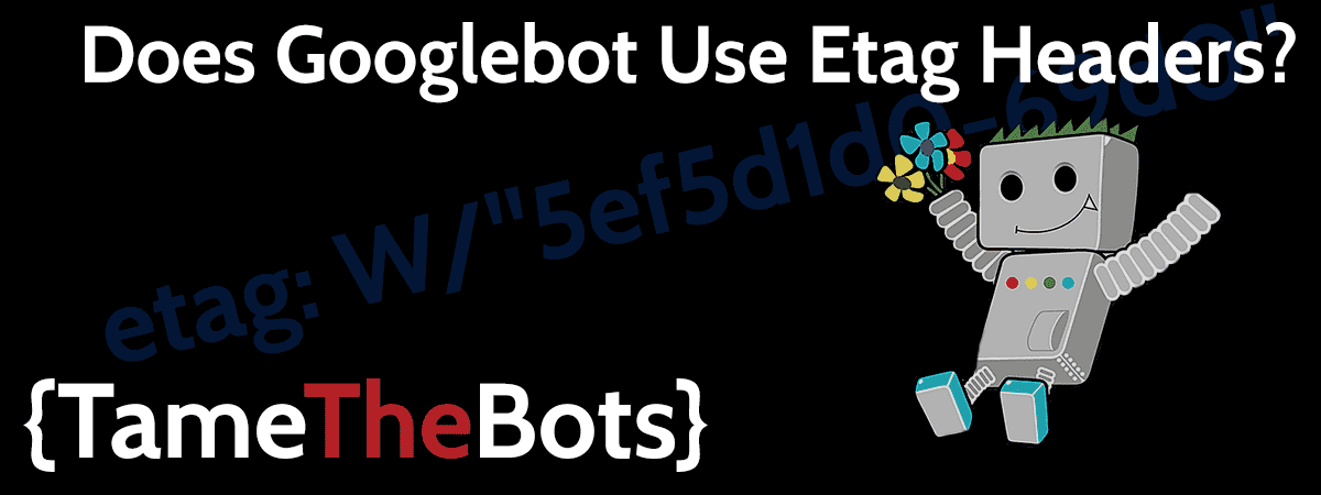 Does Googlebot Use Etag Headers?