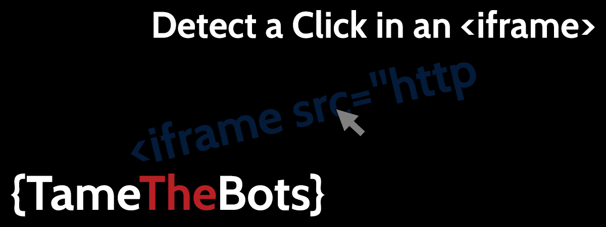 Javascript to Detect Click in iFrame - Tame the Bots