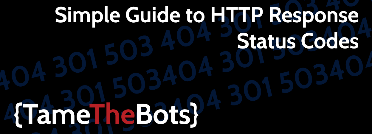 Simple Guide to HTTP Response Status Codes - Tame the Bots
